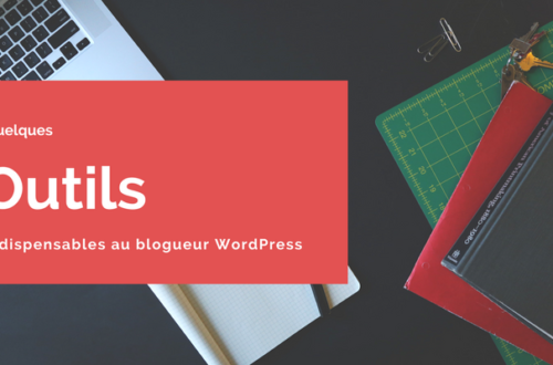 Article : Quelques outils indispensables au blogueur WordPress