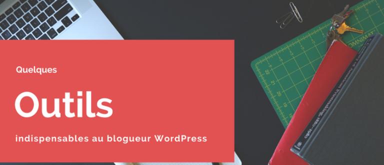 Article : Quelques outils indispensables au blogueur WordPress